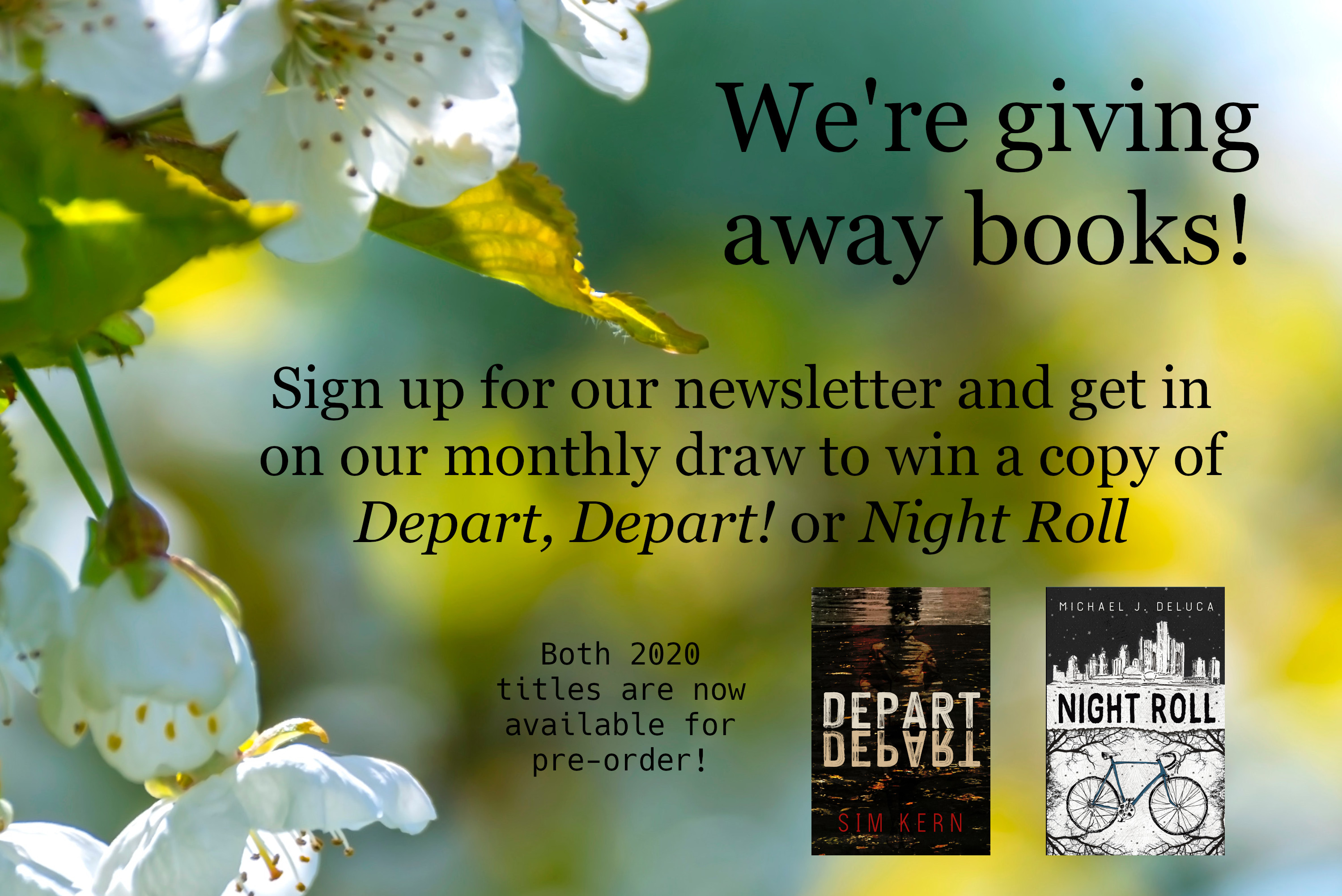 Image of apple blossoms with the text: We're giving away books! Sign up for our newsletter and get in on our monthly draw to win a copy of Depart, Depart! or Night Roll