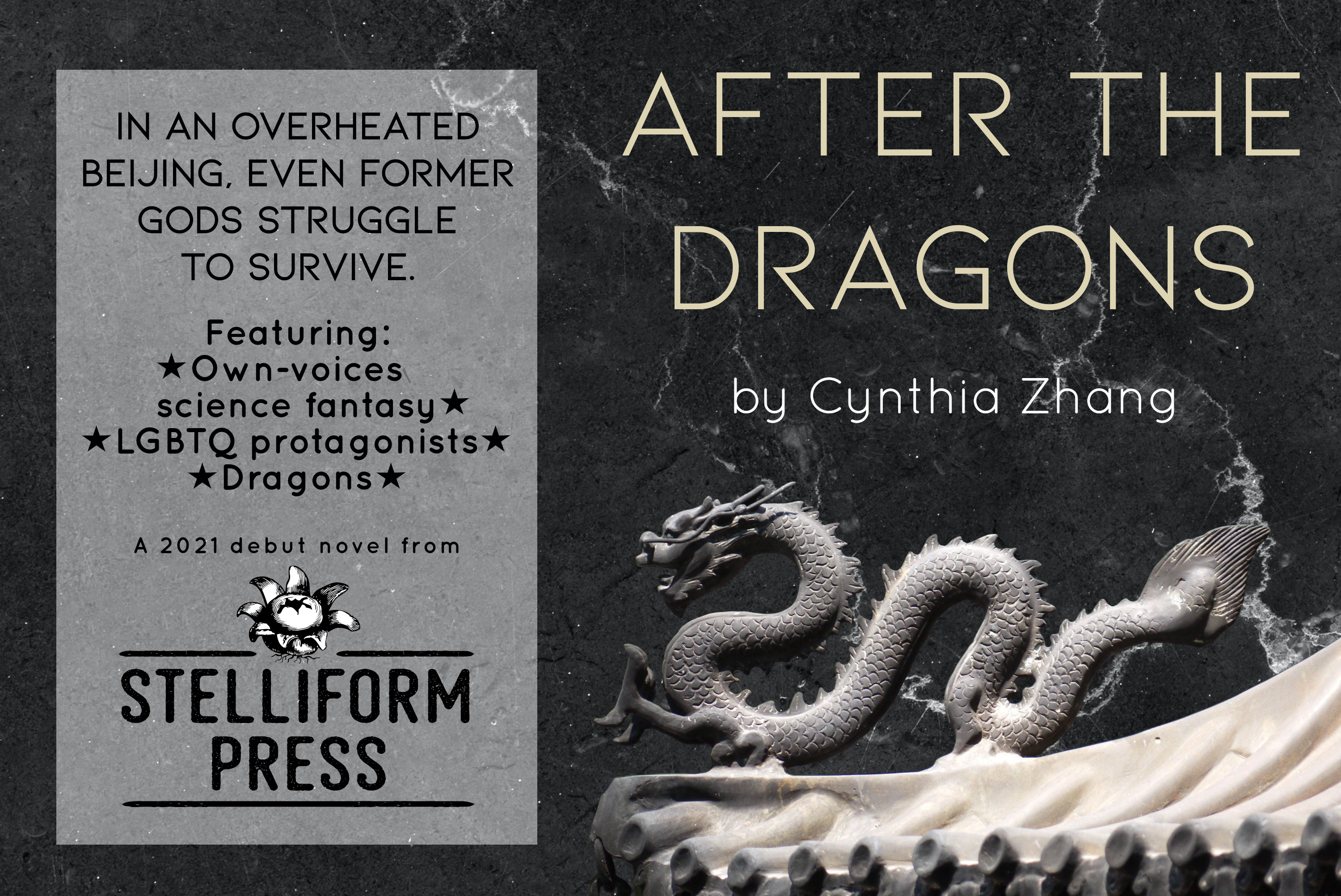 Stone dragon on a black marble background. TEXT: After the Dragons by Cynthia Zhang. In an overheated Beijing, even former gods struggle to survive. Featuring: own-voices science fantasy, LGBTQ protagonists, dragons. A debut novel from Stelliform Press.