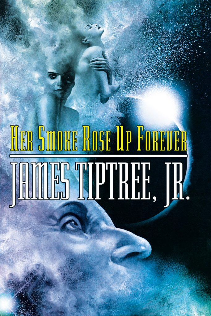 Cover of Her Smoke Rose up Forever by James Tiptree Jr.