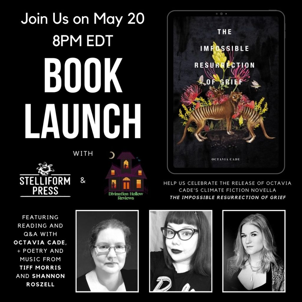 A Book Launch Announcement Poster featuring the cover of The Impossible Resurrection of Grief by Octavia Cade, a photo of author Octavia Cade, poet Tiff Morris, and singer Shannon Roszell. The text reads: Join us on May 20 8pm EDT. Help us celebrate the Release of Octavia Cade's Climate Fiction Novella The Impossible Resurrection of Grief. Featuring reading and q&A with Octavia Cade, + Poetry and Music from Tiff Morris and Shannon Roszell.