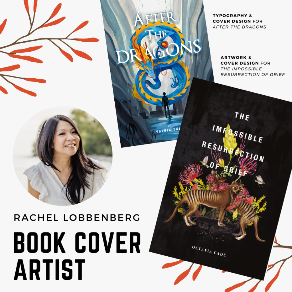 Poster featuring a photo of book cover artist Rachel Lobbenberg with pictures of the book covers she worked on: Octavia Cade's THE IMPOSSIBLE RESURRECTION OF GRIEF and Cynthia Zhang's AFTER THE DRAGONS.